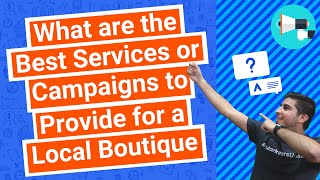 What are the Best Services or Campaigns to Provide for a Local Boutique?