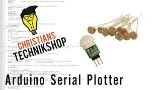 Arduino Serial Plotter Anleitung - LDR 5506 - AM312 PIR Bewegungssensor