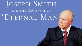 Joseph Smith & the Recovery of 'Eternal Man' - Robert L. Millet