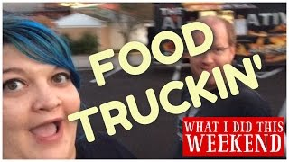 What I Did This Weekend: Food Truckin' Edition