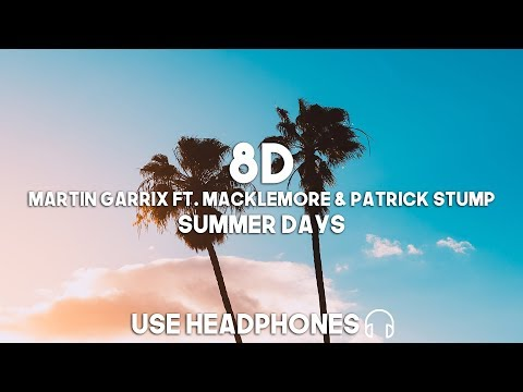 Martin Garrix ft. Macklemore & Patrick Stump - Summer Days (8D Audio)