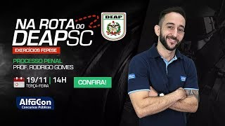 Na rota do DEAP SC - exercícios de Processo Penal com Rodrigo Gomes - AO VIVO - AlfaCon