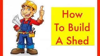 How to Build ANY Shed Even If You've Zero Woodworking Experience