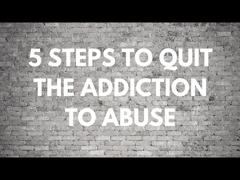 5 Steps to Quit the Addiction to Abuse