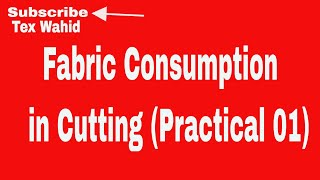 Fabric Consumption In Cutting.(Very Practical)