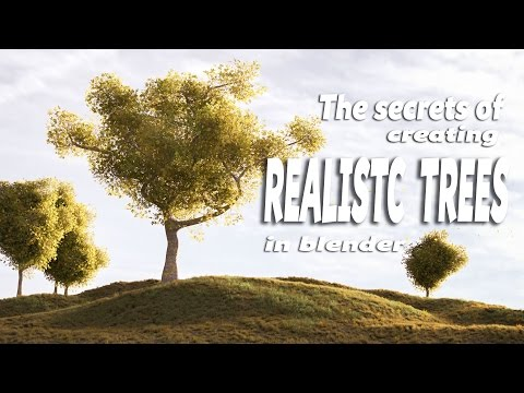 The Secrets of Creating Realistic Trees in Blender.