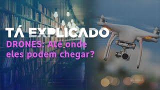 Drones: Até onde eles podem chegar?   Tá Explicado