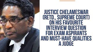 Justice Chelameswar on his favourite Interview Question & Qualities of a Judge
