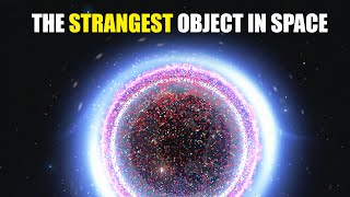 The Strangest Object in Space