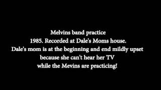 Melvins band practice 1985, Dale's House  Dale's mom is upset she can't hear the TV