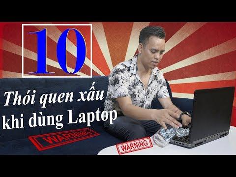 10 Thói Quen Cực Xấu Làm Hự Laptop Của Bạn