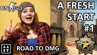 A Fresh Start - Road to DMG (CS:GO) #1