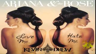 Ariana & The Rose - Love Me Hate Me (Kevin Drew Remix)
