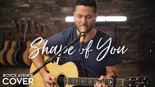 Shape of You - Ed Sheeran  (Boyce Avenue acoustic cover) on Spotify & iTunes