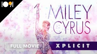 Miley Cyrus: Xplicit (FULL DOCUMENTARY)