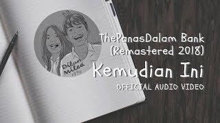 The PanasDalam Bank   Kemudian Ini (Official Video Audio)