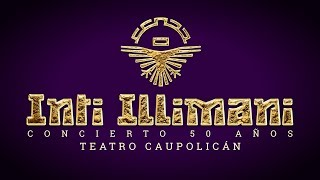 INTI ILLIMANI - 50 AÑOS - TEATRO CAUPOLICÁN