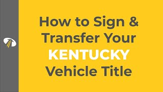 How to Sign Your Kentucky Title Transfer