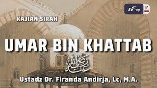 Kajian Sirah : Umar Bin Khatab - Ustadz Dr. Firanda Andirja, Lc, M.A.