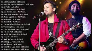 Best Of Arijit Singh And Atif Aslam Songs 2019 New