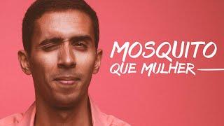 Mosquito   Que Mulher (Letra)