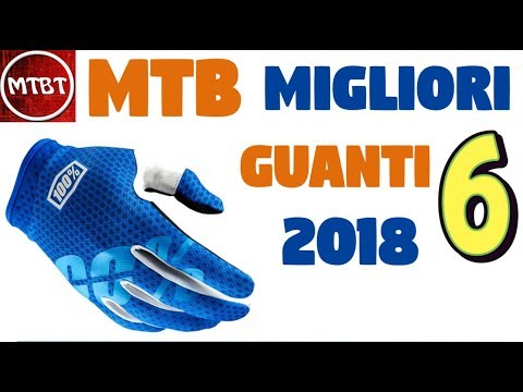 MTB 6 MIGLIORI GUANTI 2018 all mountain enduro cross country | MTBT