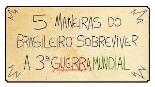 5 MANEIRAS DO BRASILEIRO SOBREVIVER A 3º GUERRA MUNDIAL