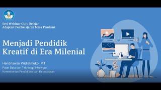 Menjadi Pendidik Kreatif di Era Milenial merupakan materi yang dibawakan oleh Hendriawan Widiatmoko, M.TI, dari Pusat Data dan Teknologi Informasi (Pusdatin) Kemdikbud, pada seri webinar guru belajar, Adaptasi pembelajaran masa pandemi, yang diselenggarakan oleh Direktorat Guru dan Tenaga Kependidikan, Direktorat Jenderal Guru dan Tenaga Kependidikan