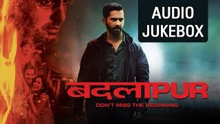 Badlapur - Audio Jukebox