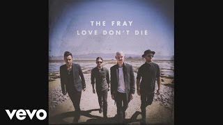 The Fray,  The Fray - Love Don't Die (Audio)
