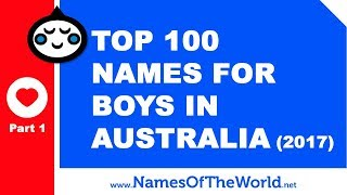 Top 100 baby boy names in Australia 2017 Part 1 - the best baby names - www.namesoftheworld.net
