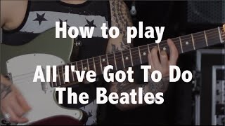 How to play All I've Got To Do (The Beatles) on guitar - Jen Trani