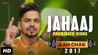 Parminder Sidhu : Jahaaj (Full Video) Aah Chak 2017 | New Punjabi Songs 2017 | Saga Music