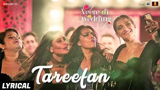 Tareefan   Lyrical |Veere Di Wedding |QARAN|Badshah|Kareena Kapoor Khan,Sonam Kapoor,Swara&Shikha