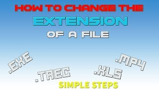How To Change The Extension Of a File Very Easy!