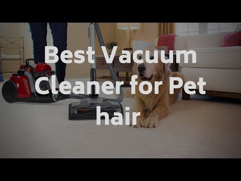 ★ Top 7 Best Vacuum Cleaners For Pet Hair 2018 (Toplist + Reviews)