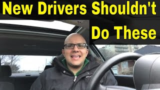 8 Things New Drivers Should Never Do