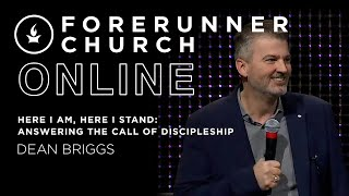 Here I am, Here I Stand: Answering the Call of Discipleship | Dean Briggs | Forerunner Church