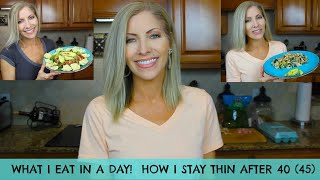 What I Eat in a Day!  Stay Thin and Fit After 40 (45) - How I Maintain my Body Weight