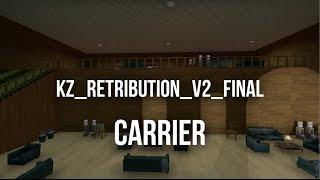 [CS:GO KZT] ROTW #23: Carrier on kz_retribution_v2_final