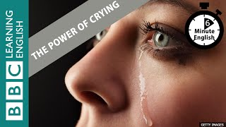 6 Minute English - The Power Of Crying