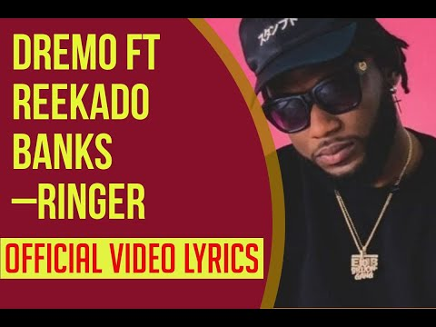 Dremo Ft  Reekado Banks – Ringer Official Video Lyrics