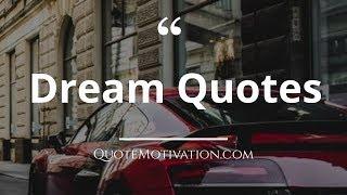 Dream Quotes - Follow Your Dreams Motivational Quotes