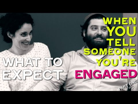 PART 1: WHAT TO EXPECT: When You Tell Someone You're Engaged