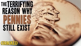 The Terrifying Reason Why Pennies Still Exist