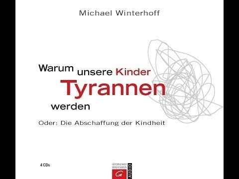 Michael Winterhoff - Warum unsere Kinder Tyrannen werden