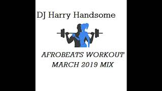 AFROBEATS MARCH 2019 WORKOUT MIX