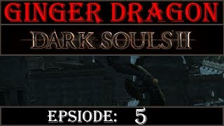 Ginger Dragon Plays: Dark Souls 2! Episode 5 [Fly by Night]