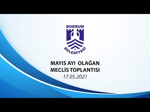 BODRUM BELEDİYESİ MAYIS AYI OLAĞAN MECLİS TOPLANTISI - 2021