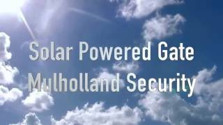Solar Powered Driveway Gate | Mulholland Security 1.800.562.5770